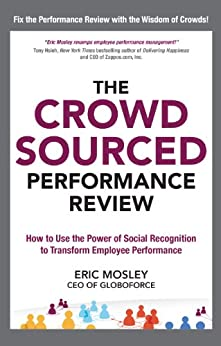 The Crowdsourced Performance Review: How to Use the Power of Social Recognition to Transform Employee Performance par [Mosley, Eric]