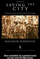 Saving the City: Philosopher-Kings and Other Classical Paradigms (Issues in Ancient Philosophy) by Malcolm Schofield (1998-12-03)