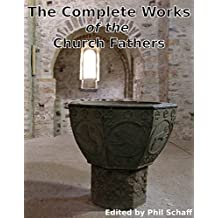 The Complete Works of the Church Fathers: A total of 64 authors, and over 2,500 works of the Early Christian Church (English Edition)
