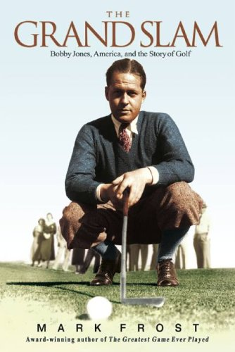 The Grand Slam : Bobby Jones, America, and the Story of Golf