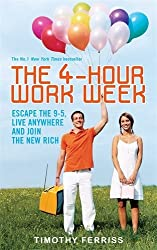The 4-hour Workweek: Escape the 9-5, Live Anywhere and Join the New Rich by Timothy Ferriss (2007-08-01)