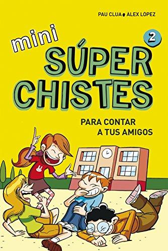 Mini Súperchistes para contar a tus amigos (Mini Súperchistes 2) por Álex López López