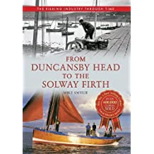 From Duncansby Head to the Solway Firth The Fishing Industry Through Time