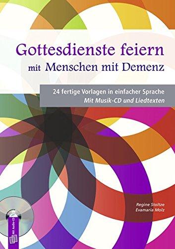 Gottesdienste feiern mit Menschen mit Demenz: 24 fertige Vorlagen in einfacher Sprache. Mit Musik-CD und Liedtexten -