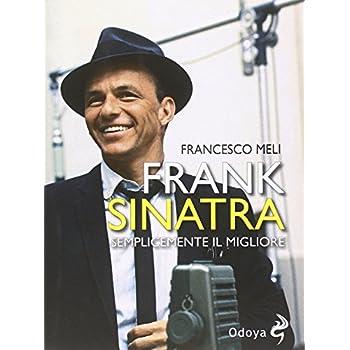 Frank Sinatra. Semplicemente Il Migliore
