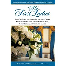 My First Ladies: Twenty-Five Years As the White House Chief Floral Designer by Nancy Clarke (2011-09-21)