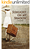 Sunlight on My Shadow: A Girl Who Went Away: Secret Pregnancy in the Sixties (English Edition)