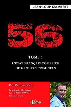 56 - Tome 1 : LÉtat français complice de groupes criminels (Faits de société)