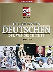 Die größten Deutschen der WM-Geschichte. 1930-2006  Band III