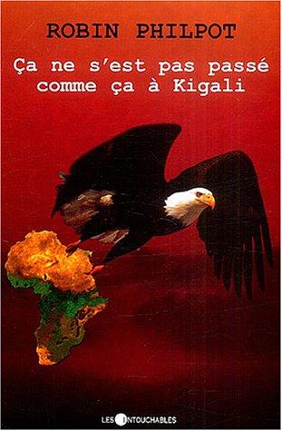Ca ne s'est pas passé comme ça à Kigali par Robin Philpot