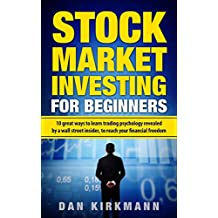 Stock Market Investing for Beginners: 10 Great Ways to Learn Trading Psychology Revealed by a Wall Street Insider (English Edition)