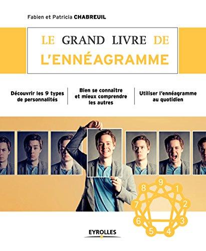 Le grand livre de l'ennéagramme: Découvrir les 9 types de personnalités - Bien se connaître et mieux comprendre les autres - Utiliser l'ennéagramme au quotidien