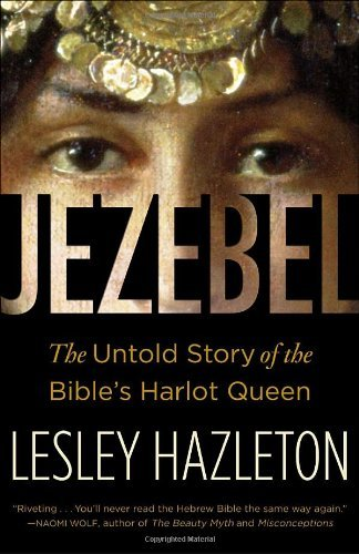 Jezebel: The Untold Story of the Bible's Harlot Queen by Lesley Hazleton (2009-03-17)