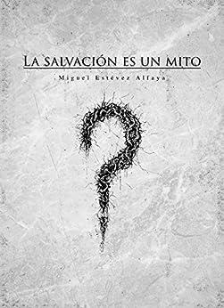 La salvación es un mito (Spanish Edition)