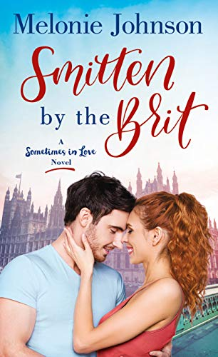 Smitten by the Brit: A Sometimes in Love Novel by [Johnson, Melonie]
