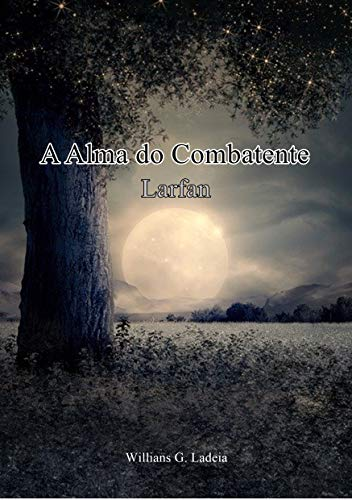 A Alma do Combatente: Larfan (A Alma do Combatente Larfan Livro 1) (Portuguese Edition)