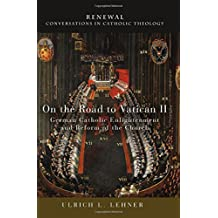 On the Road to Vatican II: German Catholic Enlightenment and Reform of the Church (Renewal: Conversations in Catholic Theology)