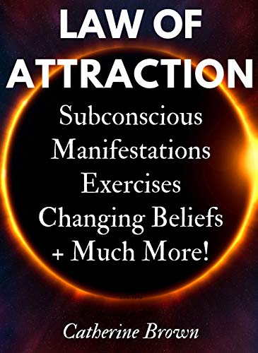 Law Of Attraction - Access Your Powerful Subconscious Mind To Manifest Anything You Want!: Love, Health, Wealth, Happiness It's All Here! - Learn Ways ... ((Book 1 - Beginners)) (English Edition)