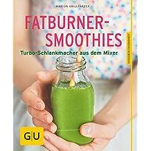 Fatburner-Smoothies: Turbo-Schlankmacher aus dem Mixer (GU Ratgeber Gesundheit)