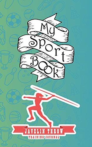 """My sport book - Javelin throw training journal: 200 pages with 5"""" x 8""""(12.7 x 20.32 cm) size for your exercise log. Note all trainings and workout logs into one journal."""