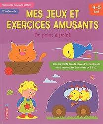Mes jeux et exercices amusants Maternelle moyenne section : De point à point 4-5 ans