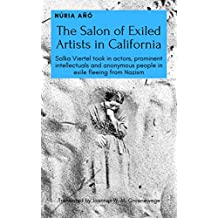 The Salon of Exiled Artists in California: Salka Viertel took in actors, prominent intellectuals and anonymous people in exile fleeing from Nazism (English Edition)