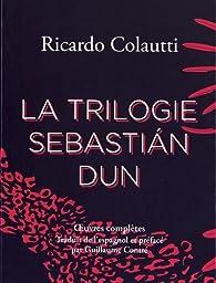 La trilogie Sebastian Dun par Colautti