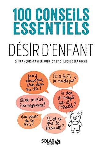 Désir d'enfant - 100 conseils essentiels par François-Xavier AUBRIOT