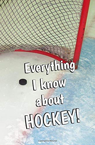 Everything I Know About Hockey: Blank Journal and Sports Log por Sticken Ball