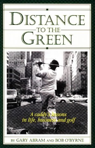 Distance to the Green: A Caddy's Lessons in Life, Business and Golf