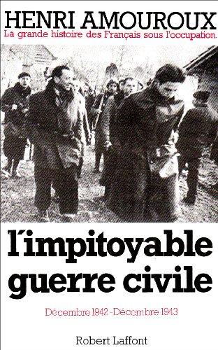 L'impitoyable guerre civile : décembre 1942-décembre 1943 par Henri Amouroux