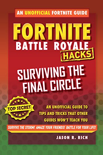Fortnite Battle Royale Hacks: Surviving the Final Circle: An Unofficial Guide to Tips and Tricks That Other Guides Won't Teach You (English Edition)
