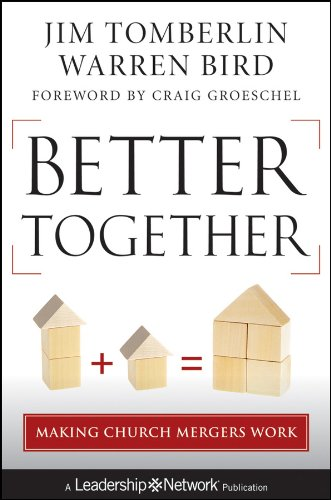 Better Together: Making Church Mergers Work (J-B Leadership Network Series, Band 62)