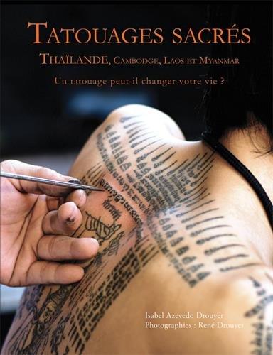 Tatouages sacrés - Thaïlande, Cambodge, Laos et Myanmar. UN TATOUAGE PEUT-IL CHANGER VOTRE VIE? par Isabel Azevedo Drouyer
