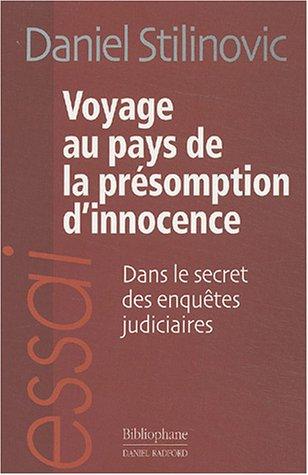 Voyage au pays de la présomption d'innocence : Dans le secret des enquêtes judiciaires par Daniel Stilinovic