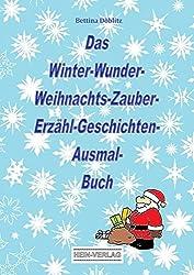 Das Winter-Wunder-Weihnachts-Zauber- Erzähl-Geschichten-Ausmal- Buch