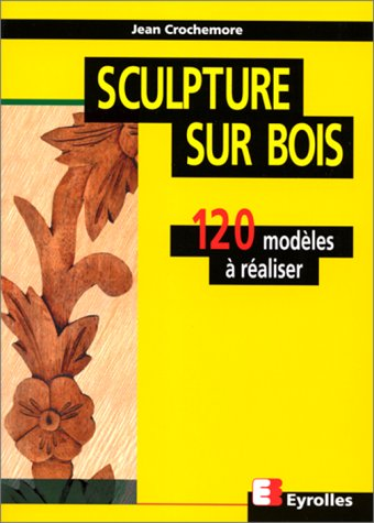 SCULPTURE SUR BOIS. 120 modèles à réaliser