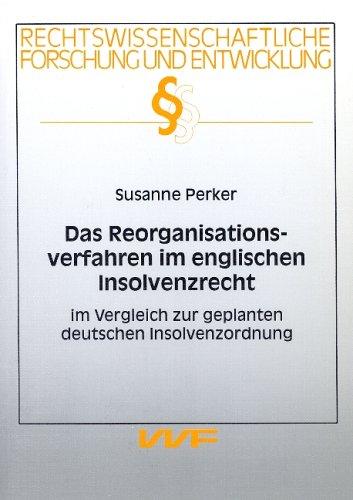 Das Reorganisationsverfahren im englischen Insolvenzrecht. Im Vergleich zur geplanten deutschen Insolvenzordnung