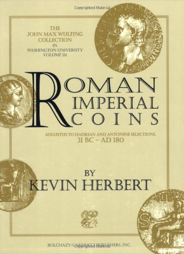 Roman Imperial Coins: Augustus to Hadrian with Antonine Selections 31 BC to AD 180 (John Max Wulfing Collection in Washington University, Vol 3) -
