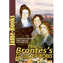 The Brontës's Collected Works:  12 Works (Jane Eyre, Wuthering Heights , The Tenant of Wildfell Hall, Shirley ,Plus More!) (English Edition)