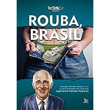 Rouba, Brasil: Mensalão, petrolão, Dilmão, 7x1 e outros escândalos