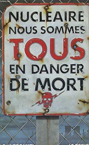 Nucléaire : nous sommes tous en danger de mort par Yves Daniel