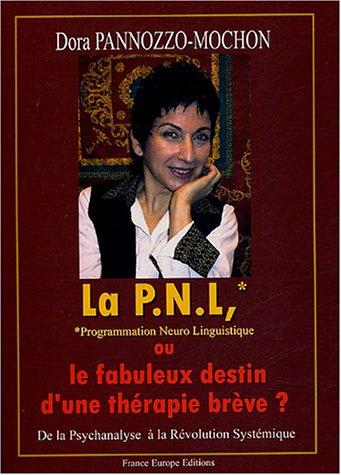 La PNL, ou le fabuleux destin d'une thérapie brève ? : De la Psychanalyse à la Révolution Systémique par Dora Pannozzo-Mochon