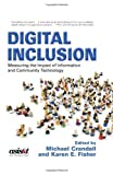 Digital Inclusion: Measuring the Impact of Information and Community Technology (Asist Monograph Series)