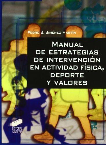 Manual de estrategias de intervención en actividad física, deporte y valores (Actividad física y deporte. Fundamentos del deporte)