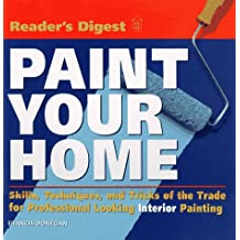 Paint Your Home: Skills, Techniques, and Tricks of the Trade for Professional Looking Interior Painting
