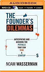 The Founder's Dilemmas: Anticipating and Avoiding the Pitfalls That Can Sink a Startup by Noam Wasserman (2014-10-14)