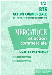 Mercatique et action commerciale BTS Action commerciale DUT/Formation commerciale supérieure. Livre du professeur