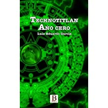 Technotitlan: Año cero (Spanish Edition)