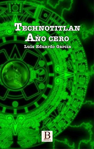 Technotitlan: Año cero por Luis Eduardo García Guerra
